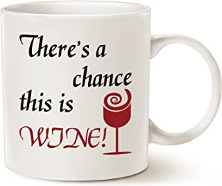 MAUAG Funny Coffee Mug Christmas Gifts, There's a Chance This Is Wine Unique Holiday or Birthday Gifts for Friend Cup White, 11 Oz