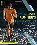 The Trail Runner's Companion: A Step-by-Step Guide to Trail Running and Racing, from...