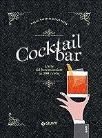 cocktail bar. l'arte del bere miscelato in 300 ricette