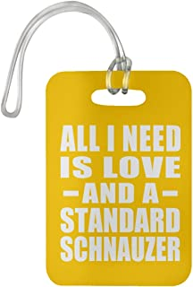 All I Need is Love and A Standard Schnauzer - Luggage Tag Bag-gage Suitcase Tag Durable - Dog Cat Owner Lover Memorial Athletic Gold Birthday Anniversary Valentine's Day Easter