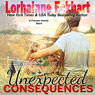 Unexpected Consequences     The Friessens, Book 14              By:                                                                                                                                 Lorhainne Eckhart                               Narrated by:                                                                                                                                 Teri Clark Linden                      Length: 1 hr and 27 mins     5 ratings     Overall 4.4