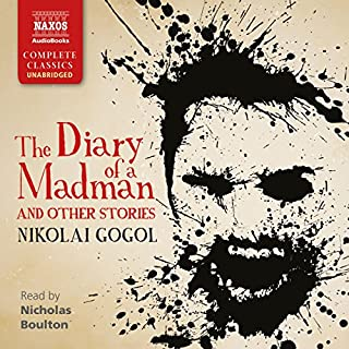 The Diary of a Madman and Other Stories                   By:                                                                                                                                 Nikolai Gogol                               Narrated by:                                                                                                                                 Nicholas Boulton                      Length: 17 hrs and 2 mins     3 ratings     Overall 4.7