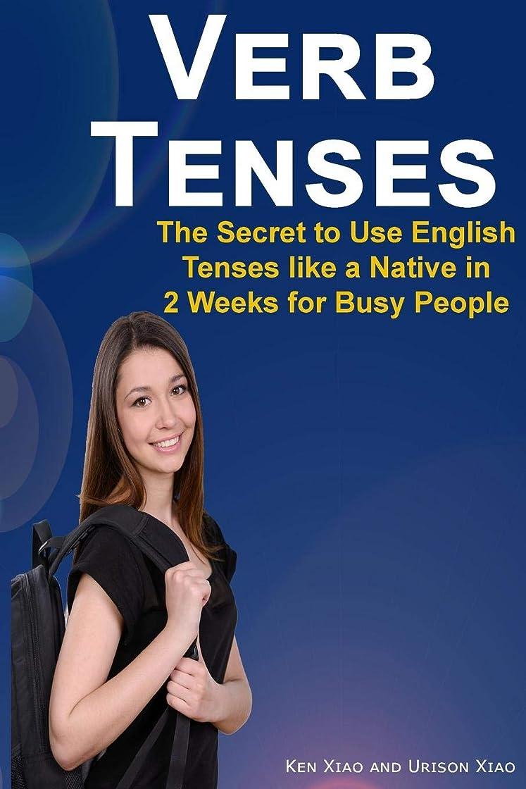 許容できる蓋怖がって死ぬVerb Tenses: The Secret to Use English Tenses like a Native in 2 Weeks for Busy People