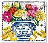 Ein Blumenstrauß für dich: Blumen, ihre Bedeutung und viele gute Wünsche