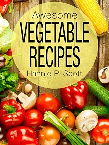 Awesome Vegetable Recipes (Quick and Easy Cooking Series) by [Hannie P. Scott]