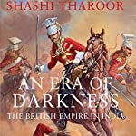 An Era of Darkness     The British Empire in India              Written by:                                                                                                                                 Shashi Tharoor                               Narrated by:                                                                                                                                 Sagar Arya                      Length: 12 hrs and 26 mins     45 ratings     Overall 4.2