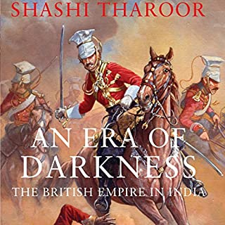 An Era of Darkness     The British Empire in India              Written by:                                                                                                                                 Shashi Tharoor                               Narrated by:                                                                                                                                 Sagar Arya                      Length: 12 hrs and 26 mins     46 ratings     Overall 4.2