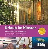 HOLIDAY Reisebuch: Urlaub im Kloster: Zu Gast in den 50 schönsten Klöstern in Deutschland, Österreich und der Schweiz
