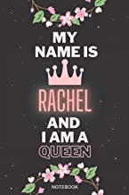 My Name Is Rachel And I Am A Queen: Personalized Name Journal for Rachel notebook   Birthday Journal Gift   Lined Notebook...