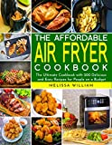 The Affordable Air Fryer Cookbook: The Ultimate Cookbook with 200 Delicious and Easy Recipes For People On a Budget