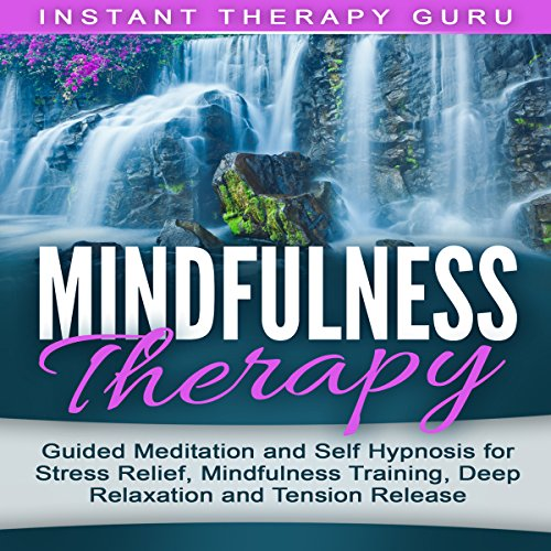 Mindfulness Therapy: Guided Meditation and Self Hypnosis for Stress Relief audiobook cover art