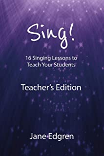 Sing! Teacher's Edition: 16 Singing Lessons to Teach Your Students