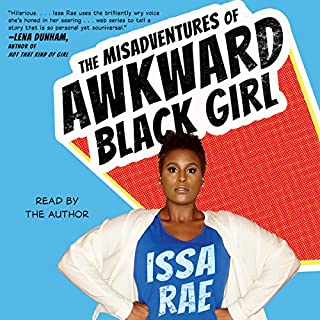 The Misadventures of Awkward Black Girl                   By:                                                                                                                                 Issa Rae                               Narrated by:                                                                                                                                 Issa Rae                      Length: 5 hrs and 49 mins     4,814 ratings     Overall 4.5
