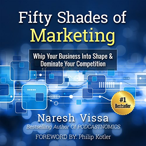 Fifty Shades of Marketing     Whip Your Business into Shape & Dominate Your Competition              Written by:                                                                                                                                 Naresh Vissa,                                                                                        Philip Kotler                               Narrated by:                                                                                                                                 John Eastman                      Length: 4 hrs and 44 mins     Not rated yet     Overall 0.0