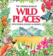 The Usborne Book of Wild Places: Mountains, Jungles & Deserts