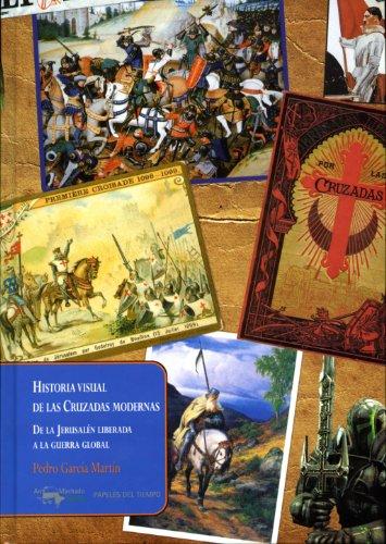 Historia visual de las Cruzadas modernas: De la Jerusalén liberada a la guerra global (Papeles del tiempo)