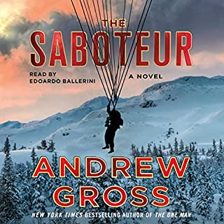 The Saboteur     A Novel              By:                                                                                                                                 Andrew Gross                               Narrated by:                                                                                                                                 Edoardo Ballerini                      Length: 11 hrs and 46 mins     294 ratings     Overall 4.5