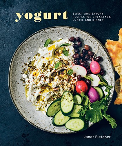 Yogurt: Sweet and Savory Recipes for Breakfast, Lunch, and Dinner [A...
