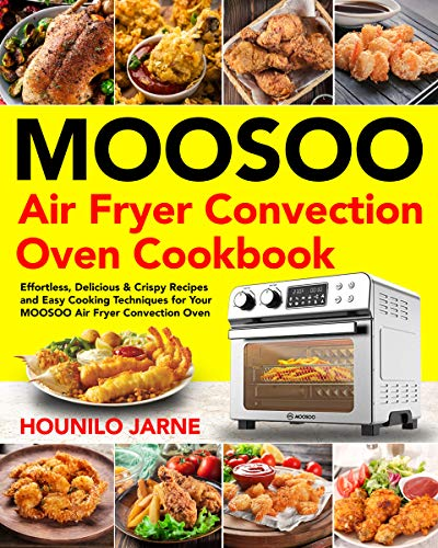 MOOSOO Air Fryer Convection Oven Cookbook: Effortless, Delicious & Crispy Recipes and Easy Cooking Techniques for Your MOOSOO Air Fryer Convection Oven