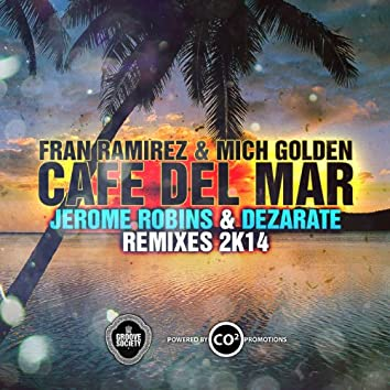 Cafe Del Mar 2K14 (Fran Ramirez & Mich Golden Aka The Groove Ministers) (Jerome Robins & Dezarate Remixes)