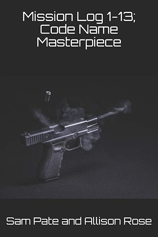 Mission Log 1-13; Code Name Masterpiece (Mission Log Series)