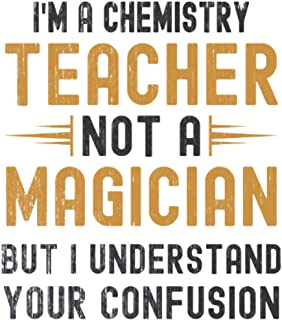 Im a Chemistry Teacher, Not a Magician, but Understand, your Confusion : Funny Notebook Gift for Chemistry Teachers: Funny...