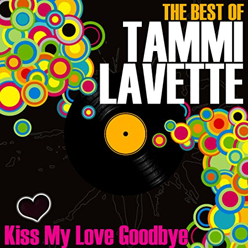 Kiss My Love Goodbye - The Best Of Tammi Lavette