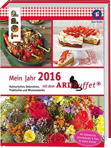Mein Jahr 2016 mit dem ARD-Buffet: Kulinarisches, Dekoratives, Praktisches und Wissenswertes