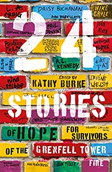 24 Stories: of Hope for Survivors of the Grenfell Tower Fire by [Irvine Welsh, A.L. Kennedy, Meera Syal, John Niven, Pauline Melville, Daisy Buchanan, Christopher Brookmyre, Zoe Venditozzi, Nina Stibbe, Mike Gayle, Murray Lachlan Young, Barney Farmer, Kathy Burke]