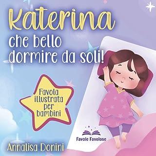 Katerina che bello dormire da soli: Favola illustrata per bambini. Il viaggio di una bambina capricciosa che imparerà quan...
