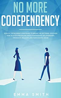 No More Codependency: Healthy Detachment Strategies to Break the Pattern. How to Stop Struggling with Codependent Relation...