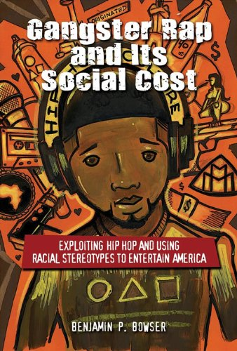 Gangster Rap and Its Social Cost: Exploiting Hip Hop and Using Racial Stereotypes to Entertain America (English Edition)