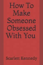 How to make someone obsessed with you