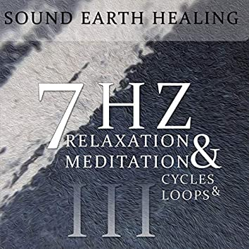 7Hz Upper Theta Meditation and Relaxation Cycles and Loops (Vol. III)