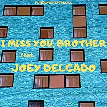 I Miss You, Brother (feat. Joey Delgado)
