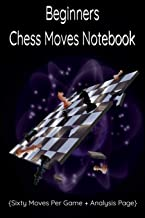 Beginners Chess Moves Notebook {Sixty Moves Per Game + Analysis Page}: This is a Chess Moves Notebook Scorebook Sheets Pad, Record Your Moves During a ... Records .Log Wins Moves, Tactics & Win Loss