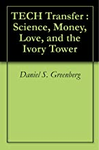 TECH Transfer : Science, Money, Love, and the Ivory Tower