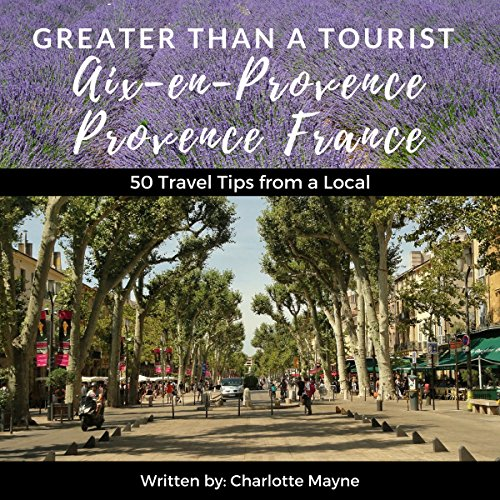 Greater Than a Tourist: Aix-en-Provence, Provence, France audiobook cover art