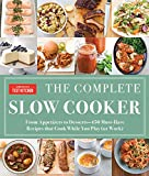 The Complete Slow Cooker: From Appetizers to Desserts - 400 Must-Have Recipes That Cook While You...