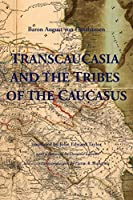 Transcaucasia and the Tribes of the Caucasus