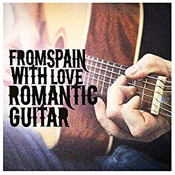 From Spain with Love: Romantic Guitar