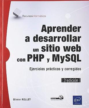 Aprender a desarrollar un sitio web con PHP y MySQL Ejercicios prácticos y corregidos (3ª edición)