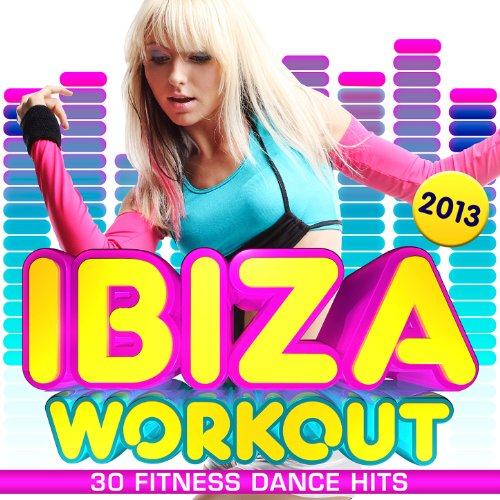 Ibiza Workout 2013 ! - 30 Fitness Dance Hits - dancing, party, body toning, keep fit, exercise, running, aerobics, cardio & abs