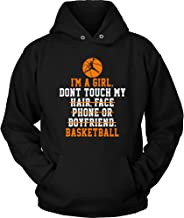 Basketball Hoodie – I'm A Girl Don't Touch My Basketball Funny Quotes - Unisex Sweatshirt Gift for Men, Women