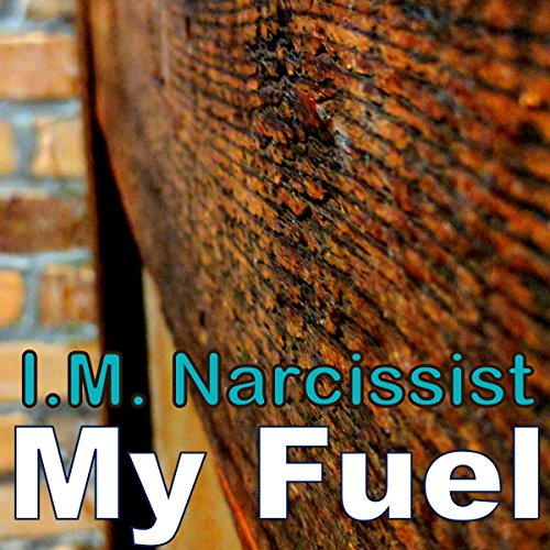 My Fuel     IMNarcEvil, Book 1              By:                                                                                                                                 I.M. Narcissist                               Narrated by:                                                                                                                                 Gary Roelofs                      Length: 35 mins     2 ratings     Overall 5.0
