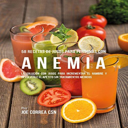 58 Recetas de Jugos Para Personas Con Anemia [58 Juice Recipes for People with Anemia] audiobook cover art