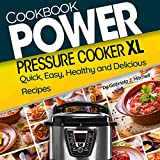 Power Pressure Cooker XL Cookbook: Delicious Recipes For The Whole Family (Nutrition Facts) + Bonus 30 Recipes Under 150 Calories; Easy Electric Pressure Cooker Meals