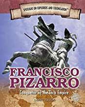 Francisco Pizarro: Conqueror of the Inca Empire (Spotlight on Explorers and Colonization)
