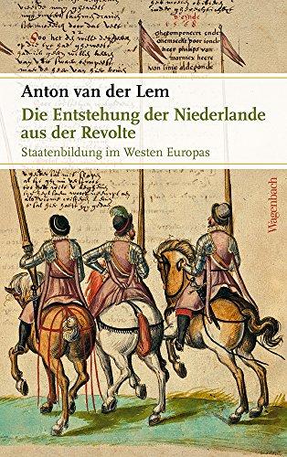 Die Entstehung der Niederlande aus der Revolte: Staatenbildung im Westen Europas (Sachbuch)