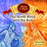 The North Wind and the Sun: Aesop's Fables in Verses - for kids (Bedtime Stories Books (Rhyming: Classic: Picture books) Book 3)